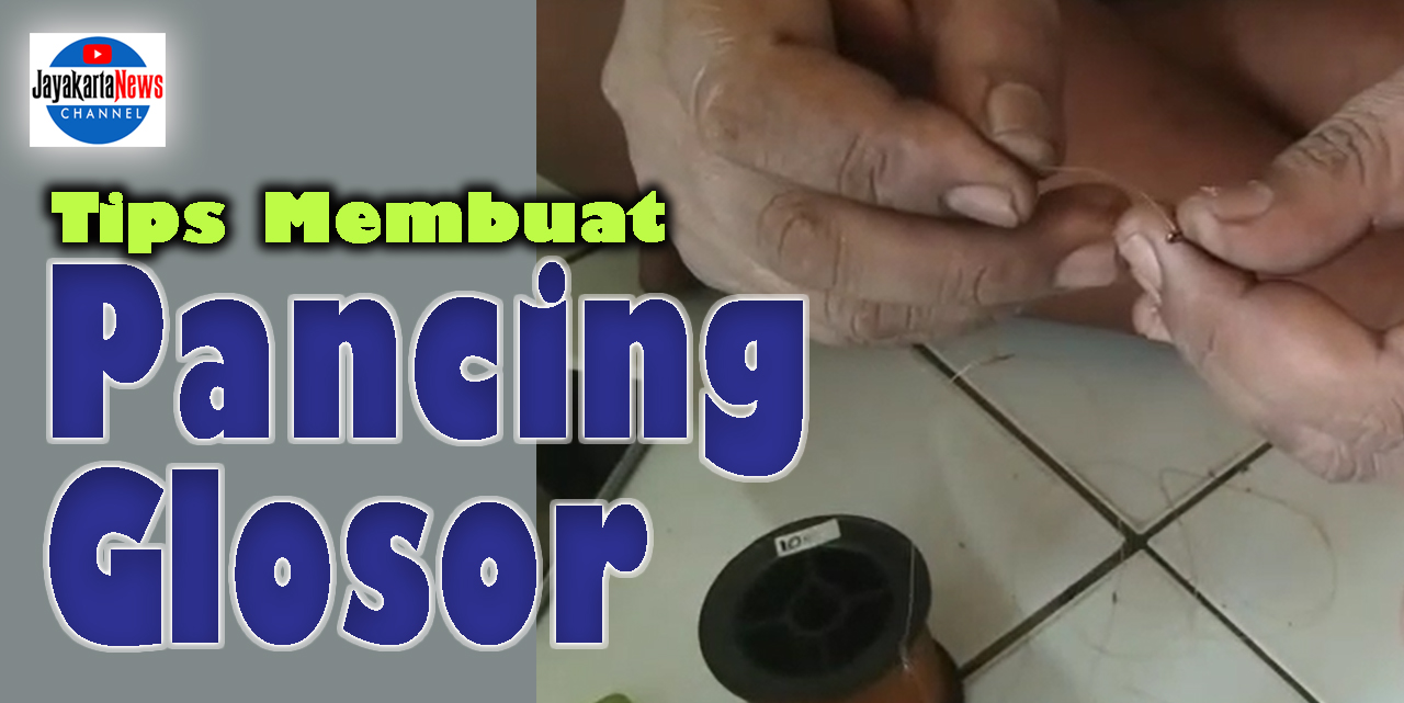 Tips Membuat Kail Pancing Glosor