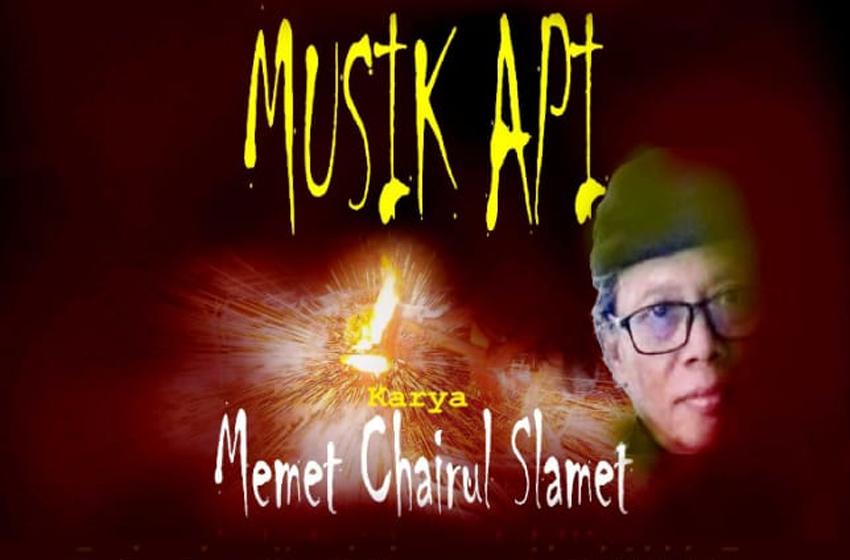 Musik Api Memet Chairul Slamet