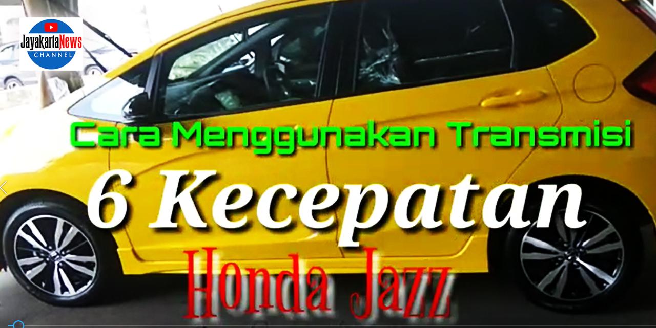 Mari Kenali Transmisi 6 Kecepatan Honda Jazz