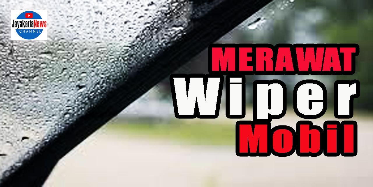 Cara Merawat Wiper Mobil